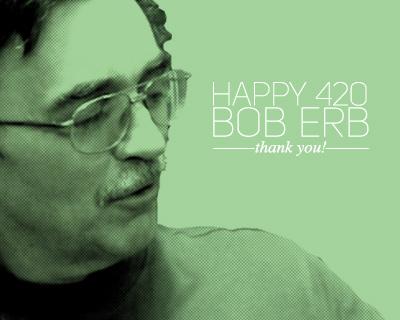 Thank You Bob Erb – 420 2013