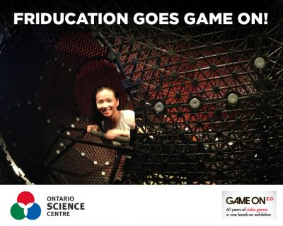 GAME ON 2.0 Friducation goes to the Ontario Science Centre