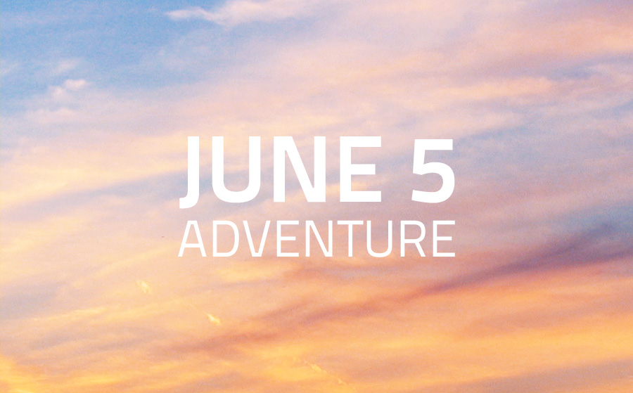 Friday June 5 Adventure – by Sarah