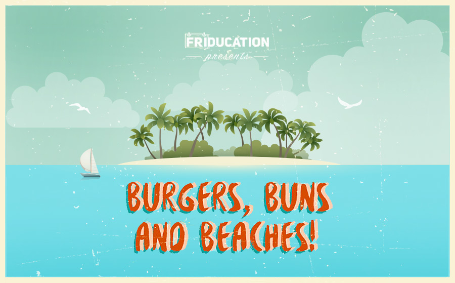 Friducation Presents: Burgers, Buns and Beaches!