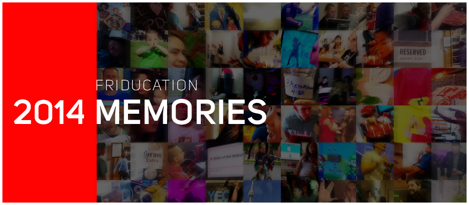 Friducation – 2014 Memories