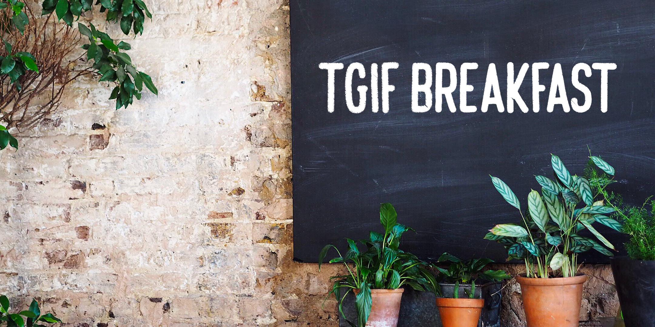 TGIF Breakfasts by Captain Kal!